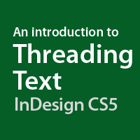 Quick Tip: An Introduction to Threading Text in InDesign CS5