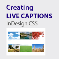 Quick Tip: Creating Live Captions in InDesign CS5