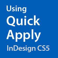 Quick Tip: Using Quick Apply in InDesign CS5