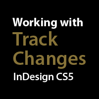 Working with Track Changes: InDesign CS5