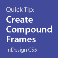 Quick Tip: Create Compound Frames in InDesign CS5 