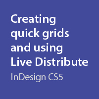 Quick Tip: Creating Quick Grids and Using Live Distribute with InDesign CS5 