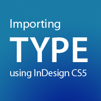 Quick Tip: Importing Type Using InDesign CS5